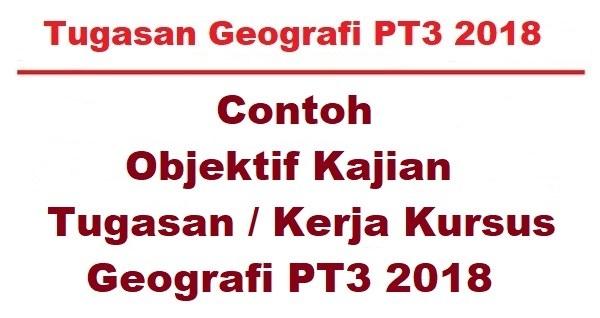 Latihan Geografi Pt3 Bernilai Contoh Objektif Kajian Tugasan Kerja Kursus Geografi Pt3 2018 Of Bermacam-macam Latihan Geografi Pt3 Yang Power Khas Untuk Ibubapa Cetakkan!