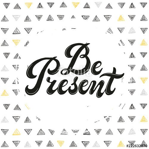 be present poster hand drawn inspirational qoute isolated on white background vector illustration lettering