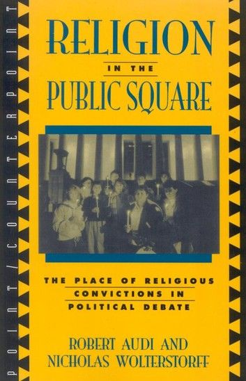 religion in the public square the place of religious convictions in political debate ebook by